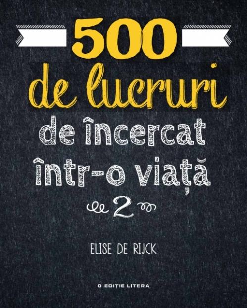 500 de lucruri de încercat într-o viață. Vol. 2