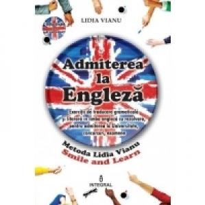 Admiterea la Engleza: Exercitii de traducere gramaticala si literara in limba engleza cu rezolvare pentru admiterea la Universitate, concursuri, examene - Metoda Lidia Vianu Smile and Learn