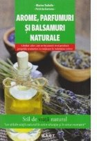 Arome, parfumuri si balsamuri naturale. Ghidul celor cre se incumeta sa-si produca propiile cosmetice cu mijloace la indemana oricui