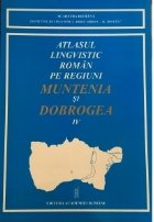 Atlasul lingvistic roman pe regiuni- Muntenia si Dobrogea (IV)