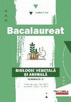 Bacalaureat. Biologie vegetală şi animală. Clasele IX-X