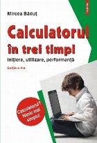 Calculatorul în trei timpi (ediţia a V-a, revăzută şi adăugită)