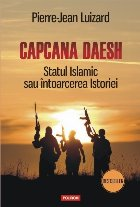 Capcana Daesh. Statul Islamic sau întoarcerea Istoriei