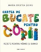 Cartea de bucate pentru copii. Rețete pentru mămici și bunici
