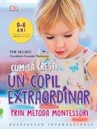 Cum să crești un copil extraordinar prin metoda Montessori