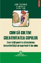 Cum să cultivi creativitatea copiilor. Exerciții pentru stimularea inventivității și exprimării de sine
