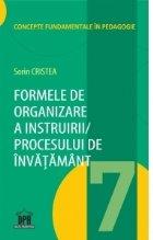 Formele de organizare a instruirii / procesului de invatamant. Volumul 7 din Concepte fundamentale in pedagogie