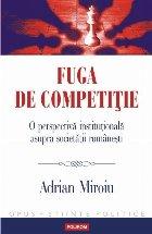 Fuga de competiție. O perspectivă instituțională asupra societății românești