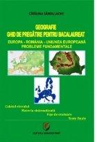 Geografie - Ghid de pregatire pentru Bacalaureat. Europa-Romania-Uniunea Europeana. Probleme fundamentale (editia a III-a)