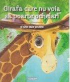Girafa care nu vroia sa poarte ochelari si alte sase povesti