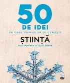 50 de idei pe care trebuie să le cunoști. Știință