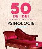 50 de idei pe care trebuie să le cunoști. Psihologie