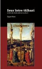 Isus între tâlhari. Scrieri de istoria artei și a culturii
