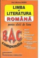 Limba si literatura romana pentru elevii de liceu. Bac - Compendiu (proza - poezie - dramaturgie - personaje literare - curente si epoci literare - limba si comunicare)