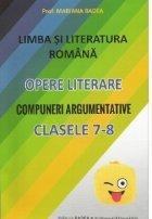 Limba si literatura romana. Opere literare. Compuneri argumentative pentru clasele 7-8