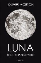 Luna. O istorie pentru viitor