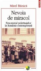 Nevoia de miracol. Fenomenul pelerinajelor în România contemporană