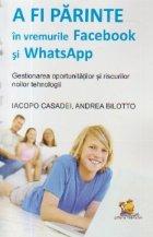 parinte vremurile Facebook WhatsApp gestionarea