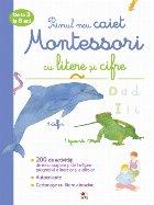 Primul meu caiet Montessori cu litere și cifre. De la 3 la 6 ani