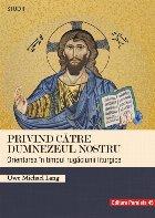 Privind către Dumnezeul nostru. Orientarea în timpul rugăciunii liturgice
