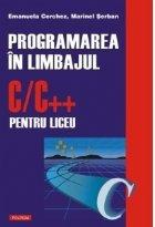 Programarea in limbajul C/C++ pentru liceu. Volumul I