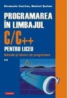 Programarea in limbajul C/C++ pentru liceu. Volumul al II-lea: Metode si tehnici de programare