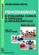 Psihodiagnoza si evaluarea clinica a copilului si adolescentului. Note de curs. Editia a II-a, revizuita si adaugita