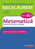 Simularea examenului de bacalaureat. Matematică. Clasa a XI-a. Profil științele naturii. 30 de de teste, după modelul M.E.N.