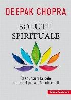 Soluţii spirituale. Răspunsuri la cele mai mari provocări ale vieţii
