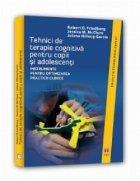 Tehnici de terapie cognitiva pentru copii si adolescenti. Instrumente pentru optimizarea practicii clinice