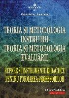 Teoria şi metodologia instruirii. Teoria şi metodologia evaluării. Repere şi instrumente didactice pentru formarea profesorilor