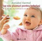 Top 100 piureuri pentru bebeluşi. 100 de mese uşor de preparat pentru un bebeluş sănătos şi fericit