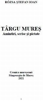 Târgu Mureş : amintiri, scrise şi pictate