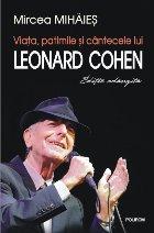 Viaţa, patimile şi cîntecele lui Leonard Cohen (ediţie adăugită)